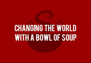 changing the world a bowl of soup at a time