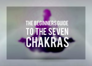 The Beginners Guide to the Seven Chakras