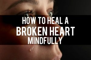 How to heal a broken heart mindfully