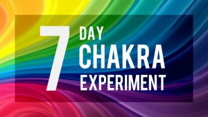 The 7 Day Chakra Experiment
