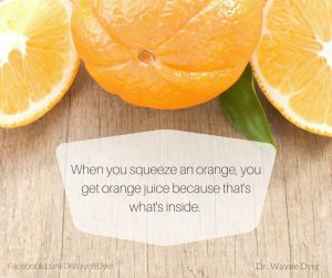 Dr. Wayne Dyer - When you squeeze an orange