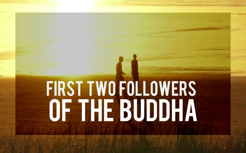The Buddha's First Two Followers