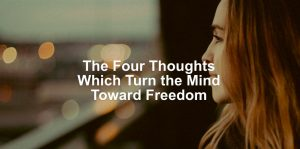 The Four Thoughts Which Turn the Mind Toward Freedom